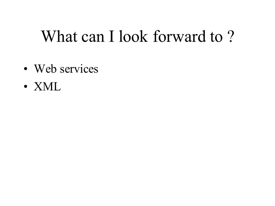 What can I look forward to ? Web services XML