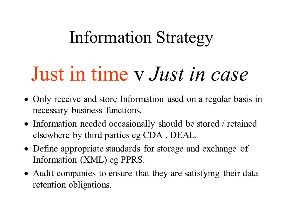 Information Strategy  Only receive and store Information used on a regular basis in necessary business functions.
