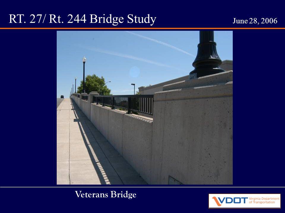 RT. 27/ Rt. 244 Bridge Study June 28, 2006 Veterans Bridge