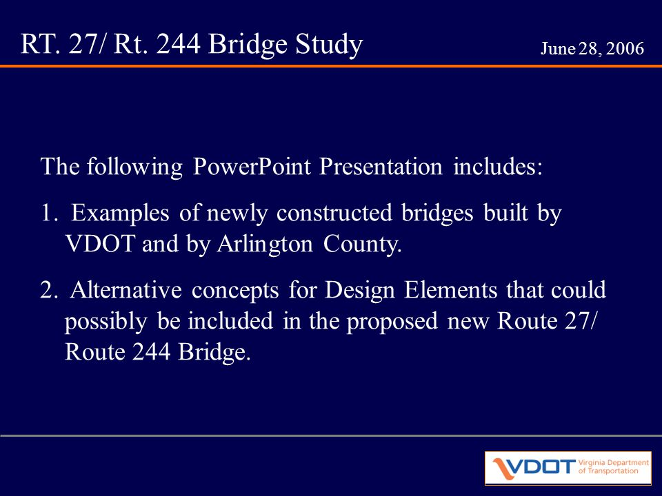 RT. 27/ Rt. 244 Bridge Study June 28, 2006 The following PowerPoint Presentation includes: 1.