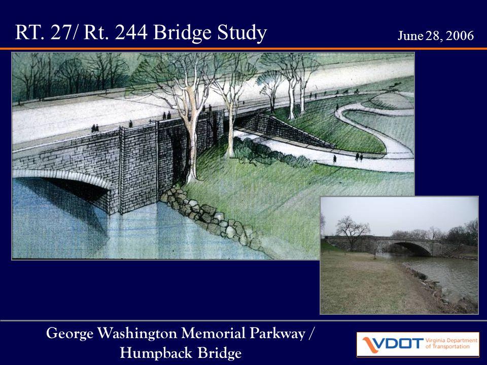 RT. 27/ Rt. 244 Bridge Study June 28, 2006 George Washington Memorial Parkway / Humpback Bridge