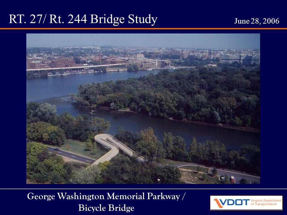 RT. 27/ Rt. 244 Bridge Study June 28, 2006 George Washington Memorial Parkway / Bicycle Bridge