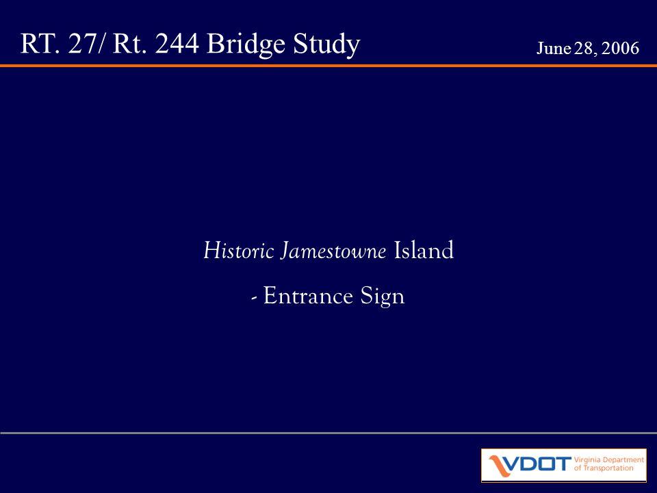 RT. 27/ Rt. 244 Bridge Study June 28, 2006 Historic Jamestowne Island - Entrance Sign