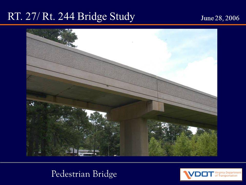 RT. 27/ Rt. 244 Bridge Study June 28, 2006 Pedestrian Bridge