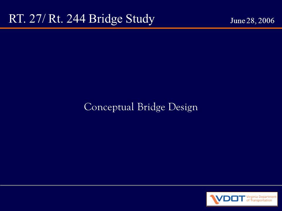 RT. 27/ Rt. 244 Bridge Study June 28, 2006 Conceptual Bridge Design