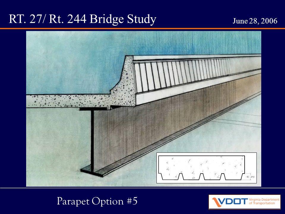 RT. 27/ Rt. 244 Bridge Study June 28, 2006 Parapet Option #5