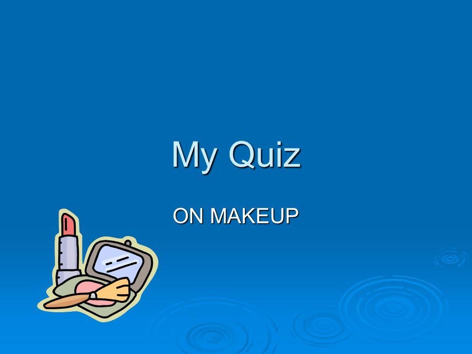 My Quiz ON MAKEUP