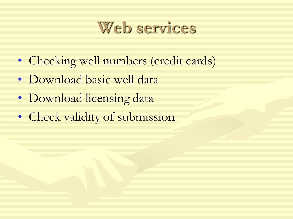 Web services Checking well numbers (credit cards)Checking well numbers (credit cards) Download basic well dataDownload basic well data Download licensing dataDownload licensing data Check validity of submissionCheck validity of submission