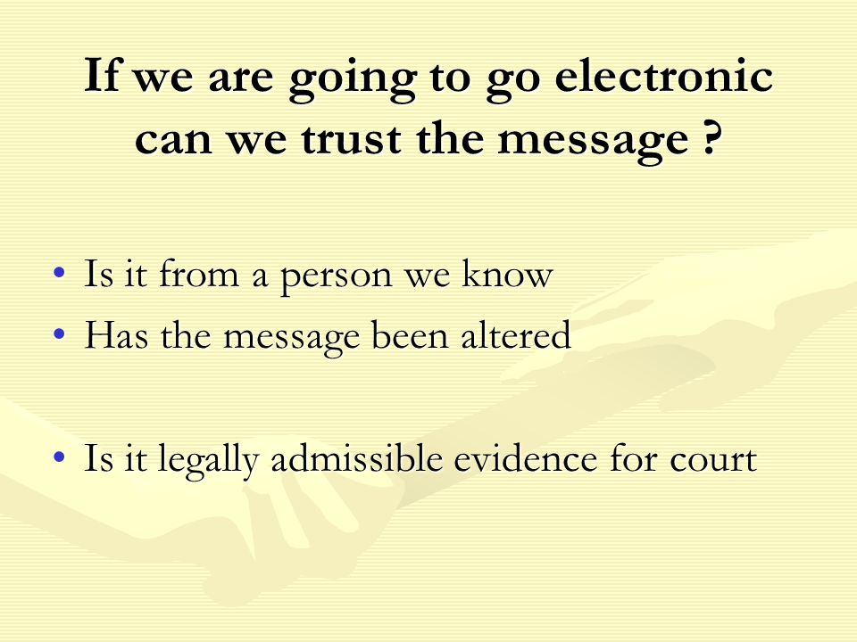 If we are going to go electronic can we trust the message .