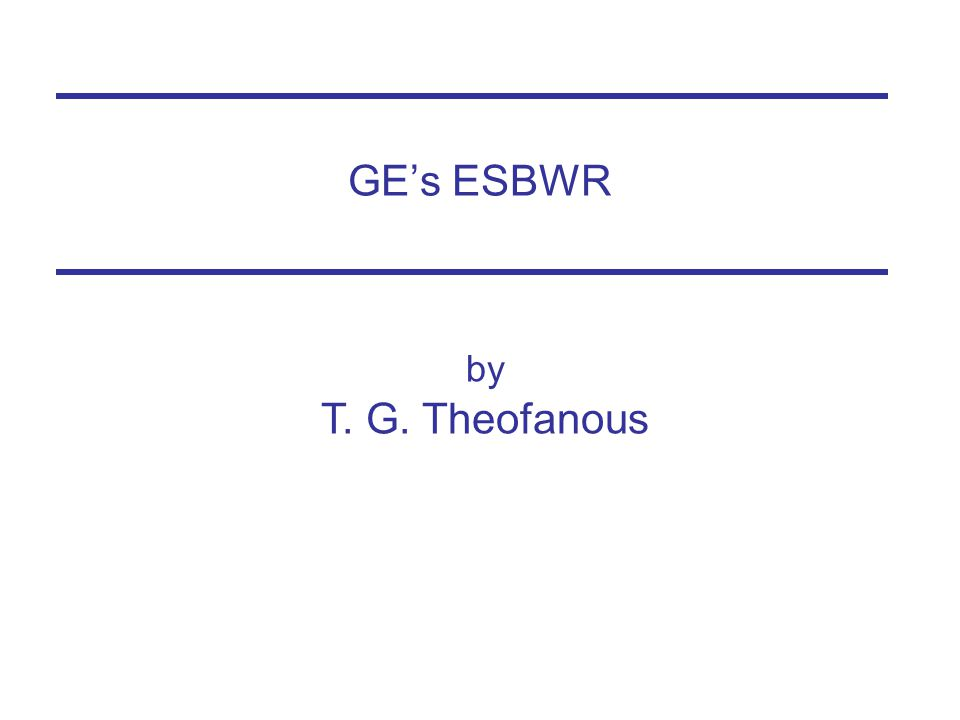 GE's ESBWR by T. G. Theofanous