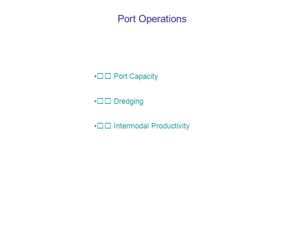 Port Operations  Port Capacity  Dredging  Intermodal Productivity