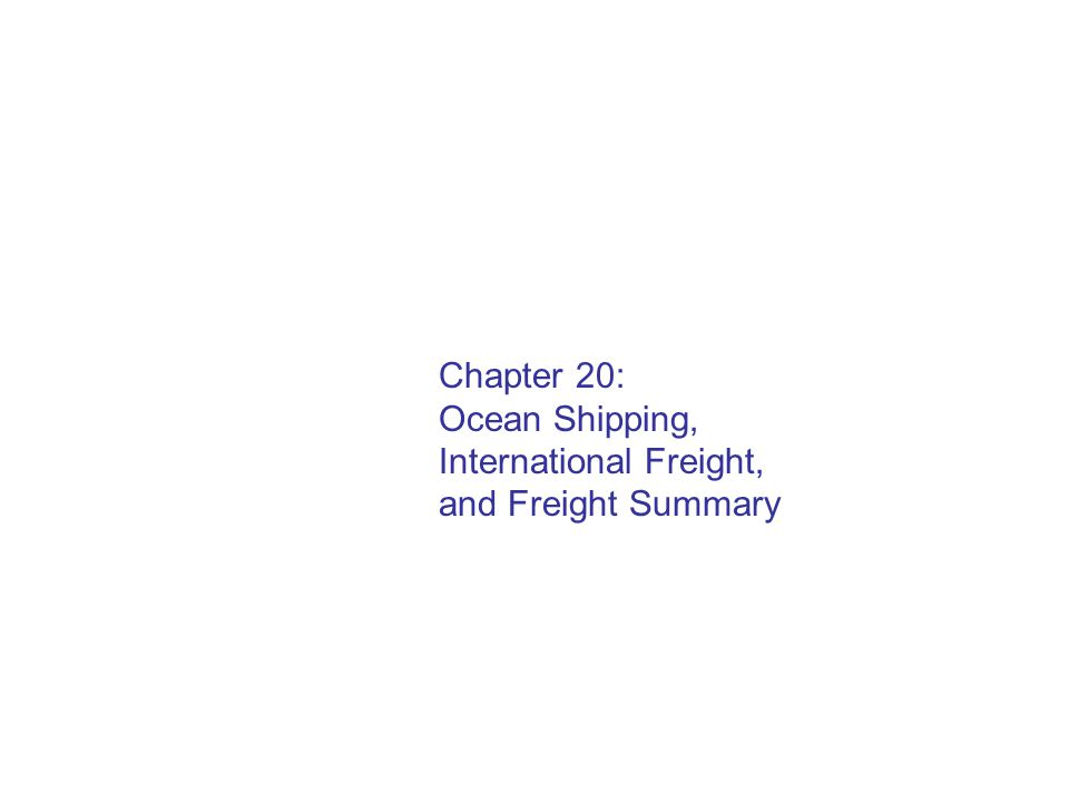 Chapter 20: Ocean Shipping, International Freight, and Freight Summary