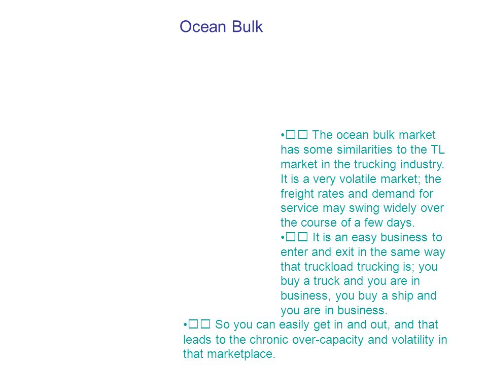  The ocean bulk market has some similarities to the TL market in the trucking industry.