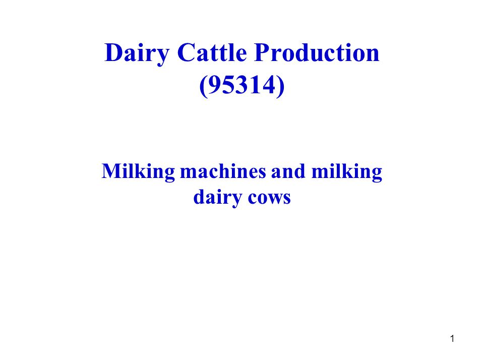1 Dairy Cattle Production (95314) Milking machines and milking dairy cows