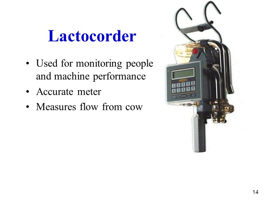 14 Lactocorder Used for monitoring people and machine performance Accurate meter Measures flow from cow
