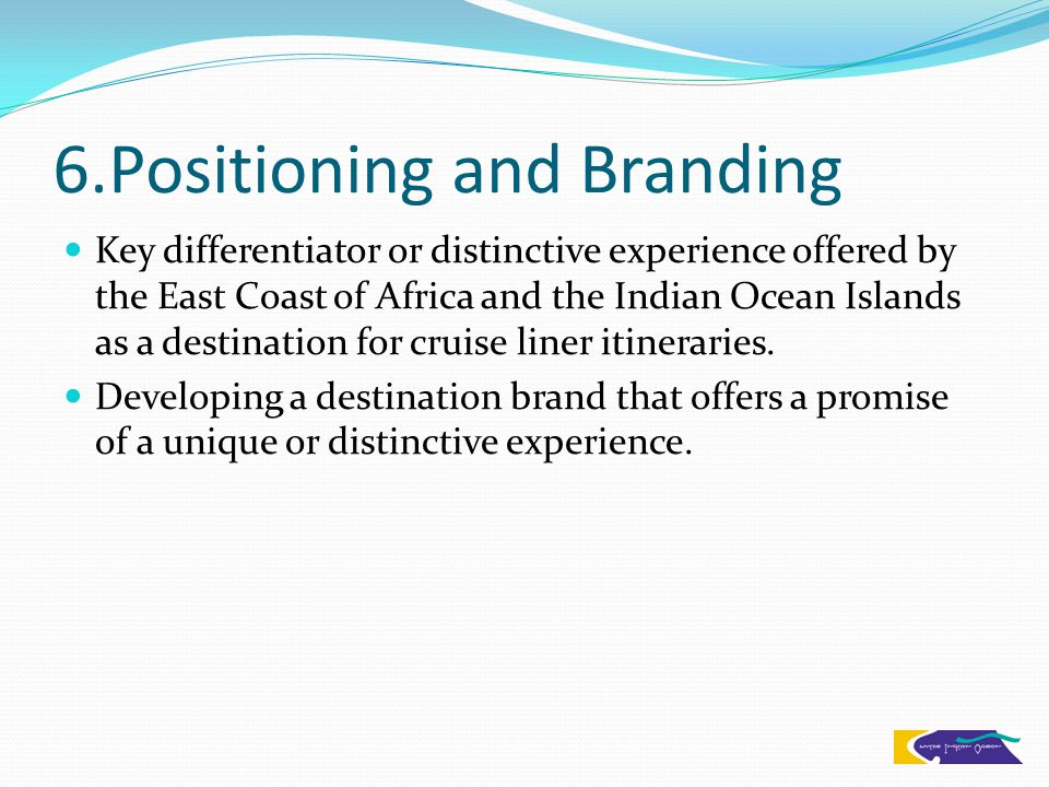 6.Positioning and Branding Key differentiator or distinctive experience offered by the East Coast of Africa and the Indian Ocean Islands as a destination for cruise liner itineraries.