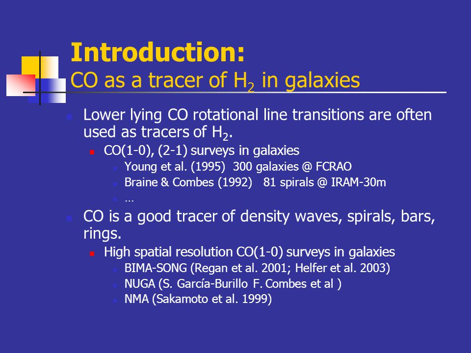 Introduction: CO as a tracer of H 2 in galaxies Lower lying CO rotational line transitions are often used as tracers of H 2.