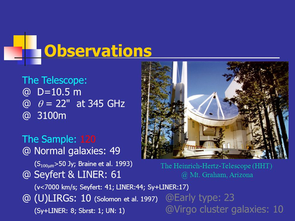 Observations The Telescope: @ D=10.5 m @  = 22 at 345 GHz @ 3100m The Sample: 120 @ Normal galaxies: 49 (S 100  m >50 Jy; Braine et al.