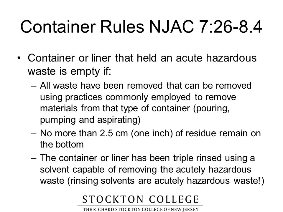 Container or liner that held an acute hazardous waste is empty if: –All waste have been removed that can be removed using practices commonly employed