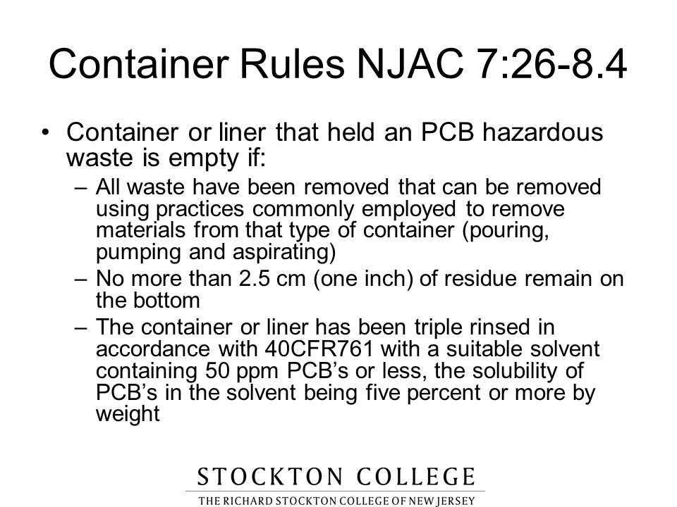 Container or liner that held an PCB hazardous waste is empty if: –All waste have been removed that can be removed using practices commonly employed to