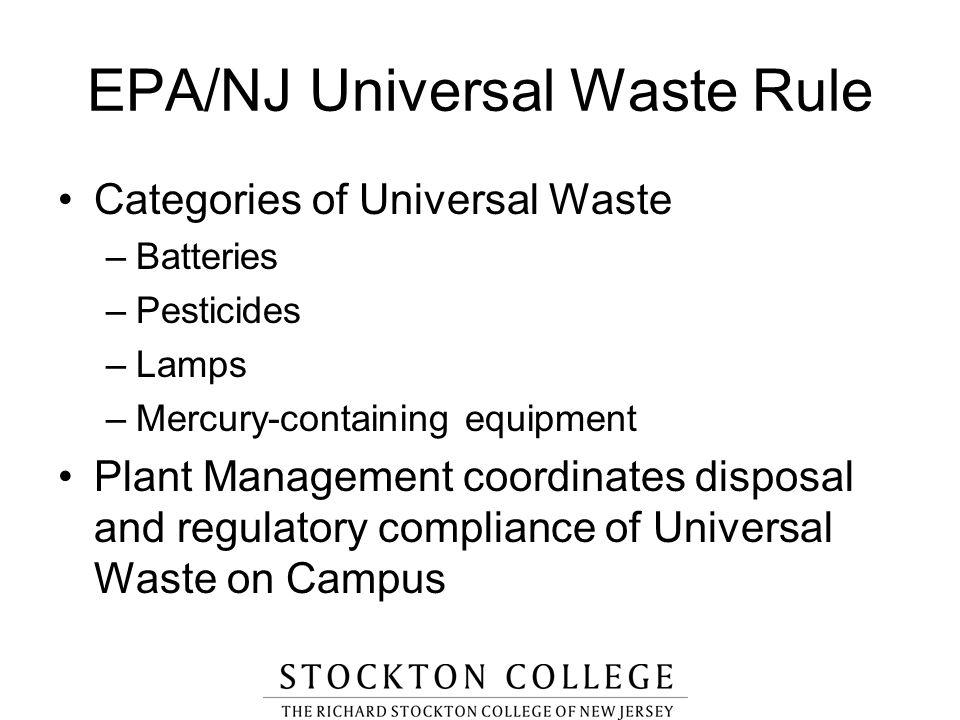 EPA/NJ Universal Waste Rule Categories of Universal Waste –Batteries –Pesticides –Lamps –Mercury-containing equipment Plant Management coordinates dis