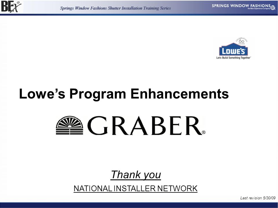 15 References For This Page Handbook References Frame Kit References Last revision 5/30/09 References to Forms New or Revised Document of 15 Lowe's Program Enhancements Thank you NATIONAL INSTALLER NETWORK