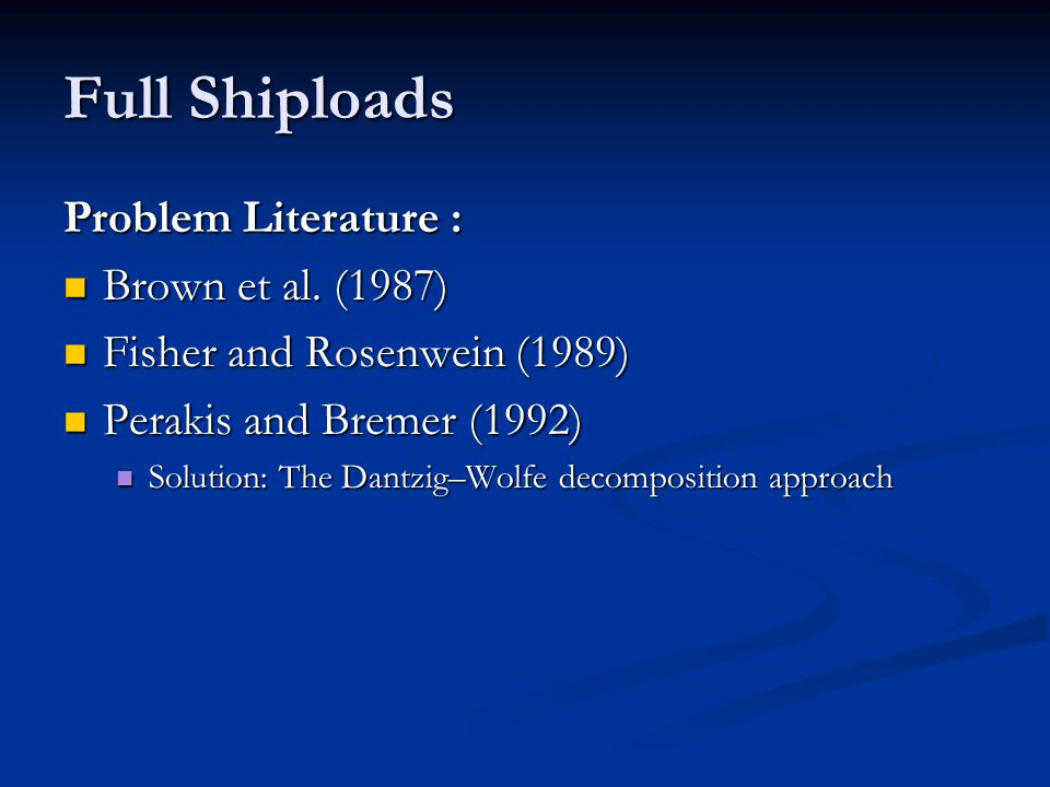 Full Shiploads Problem Literature : Brown et al. (1987) Brown et al.