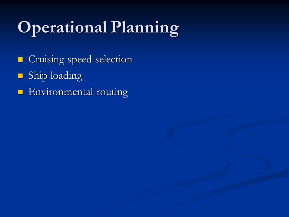 Operational Planning Cruising speed selection Cruising speed selection Ship loading Ship loading Environmental routing Environmental routing