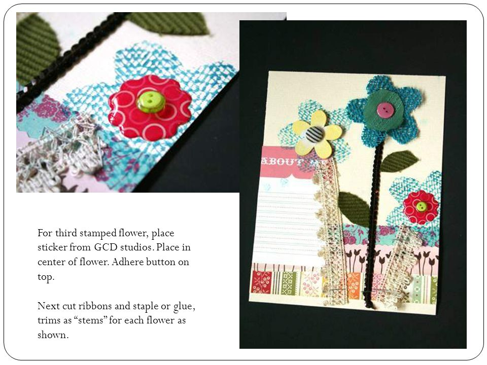 For third stamped flower, place sticker from GCD studios.