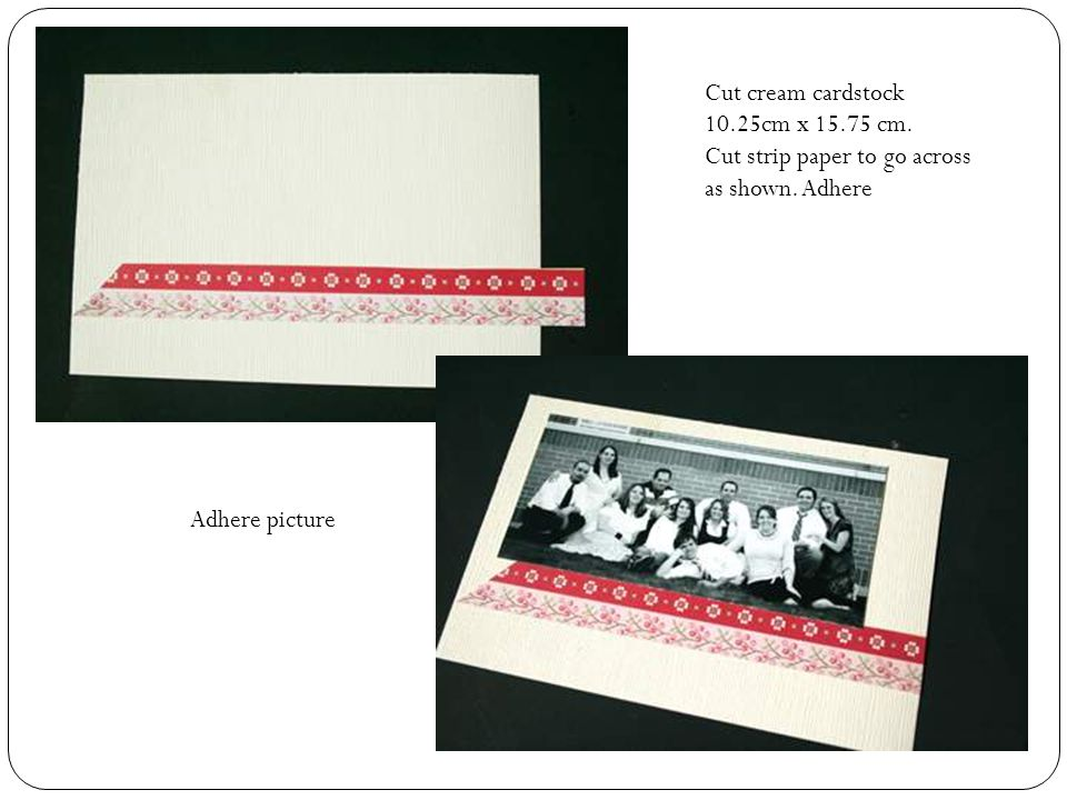 Cut cream cardstock 10.25cm x 15.75 cm. Cut strip paper to go across as shown.