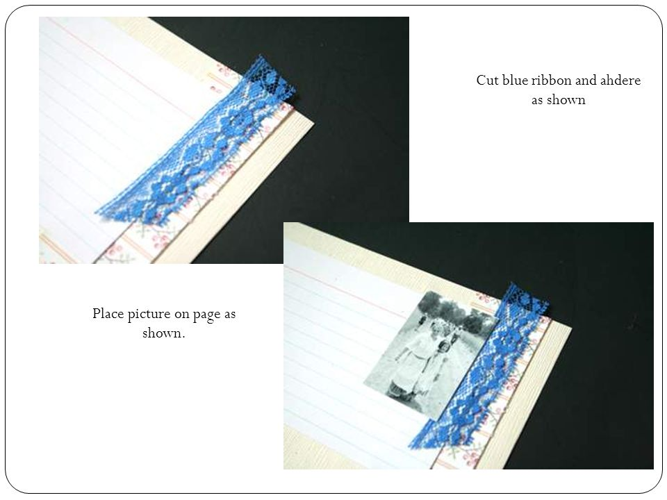 Cut blue ribbon and ahdere as shown Place picture on page as shown.
