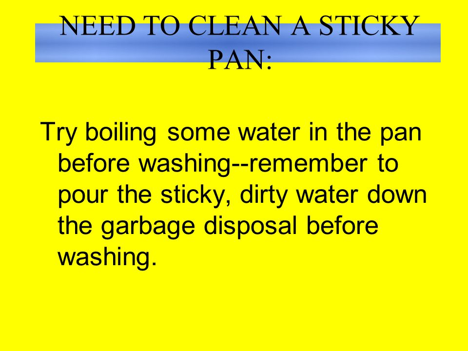 NEED TO CLEAN: A good mild abrasive is a thick paste made of baking soda and a little water.
