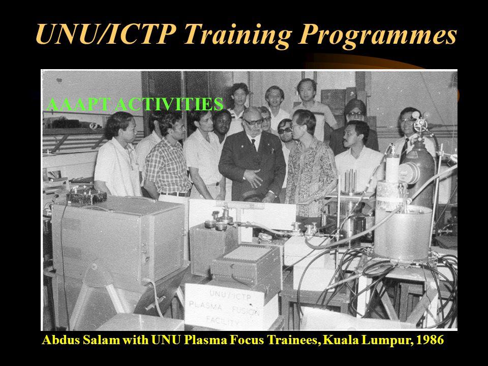 UNU/ICTP Training Programmes Abdus Salam with UNU Plasma Focus Trainees, Kuala Lumpur, 1986 AAAPT ACTIVITIES