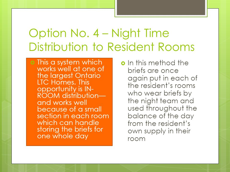 Option No. 4 – Night Time Distribution to Resident Rooms  This a system which works well at one of the largest Ontario LTC Homes. This opportunity is