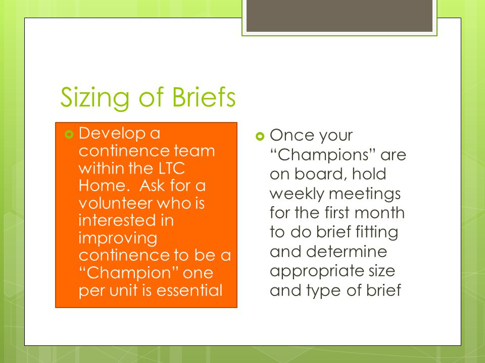 Sizing of Briefs  Develop a continence team within the LTC Home.