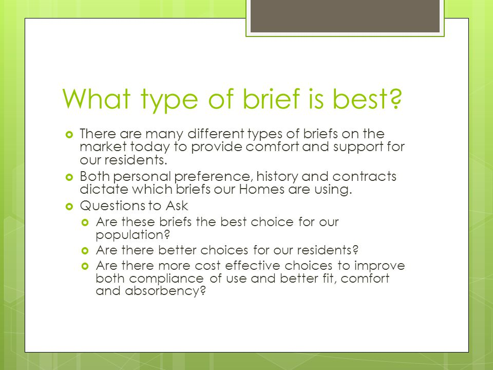 What type of brief is best?  There are many different types of briefs on the market today to provide comfort and support for our residents.  Both pe