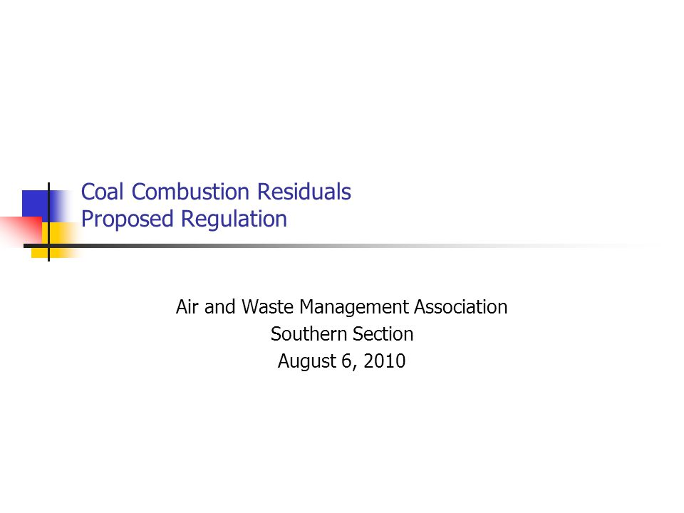 Coal Combustion Residuals Proposed Regulation Air and Waste Management Association Southern Section August 6, 2010