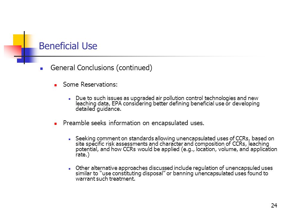24 Beneficial Use General Conclusions (continued) Some Reservations: Due to such issues as upgraded air pollution control technologies and new leachin