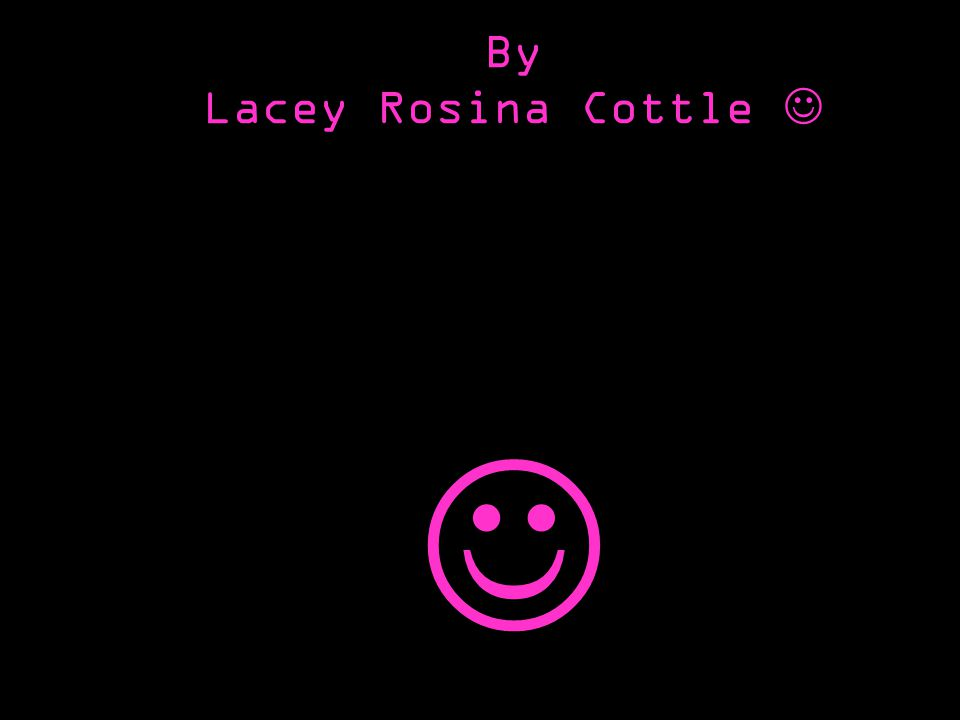 By Lacey Rosina Cottle