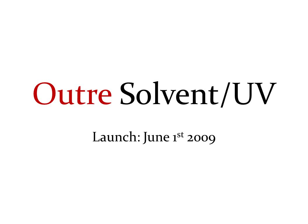 Outre Solvent/UV Strategy Banners – June 1 st Eco Friendly – 2009 Adhesive – 2009 Fabric – 2009 Rigid – 2009 Coated – 2010