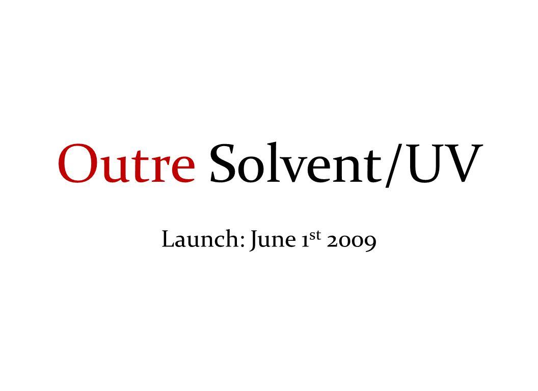 Outre Solvent/UV Launch: June 1 st 2009