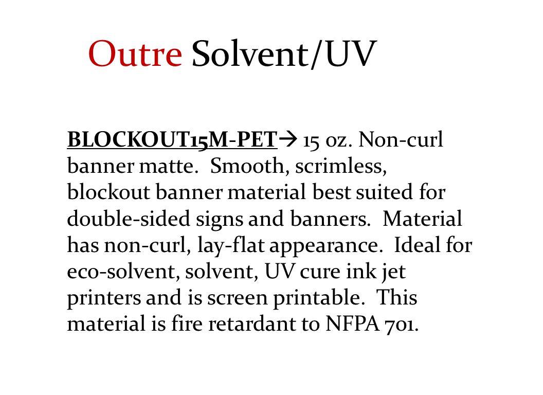 BLOCKOUT15M-PET  15 oz. Non-curl banner matte.