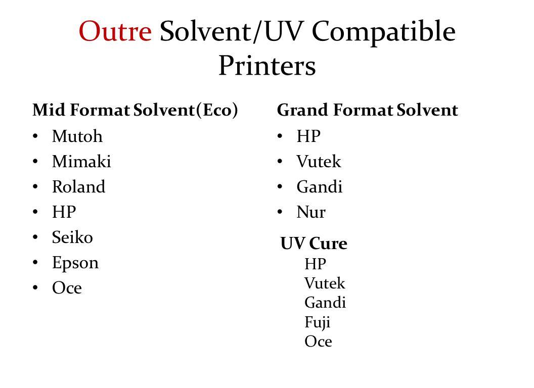 Outre Solvent/UV Compatible Printers Mid Format Solvent(Eco) Mutoh Mimaki Roland HP Seiko Epson Oce Grand Format Solvent HP Vutek Gandi Nur UV Cure HP Vutek Gandi Fuji Oce