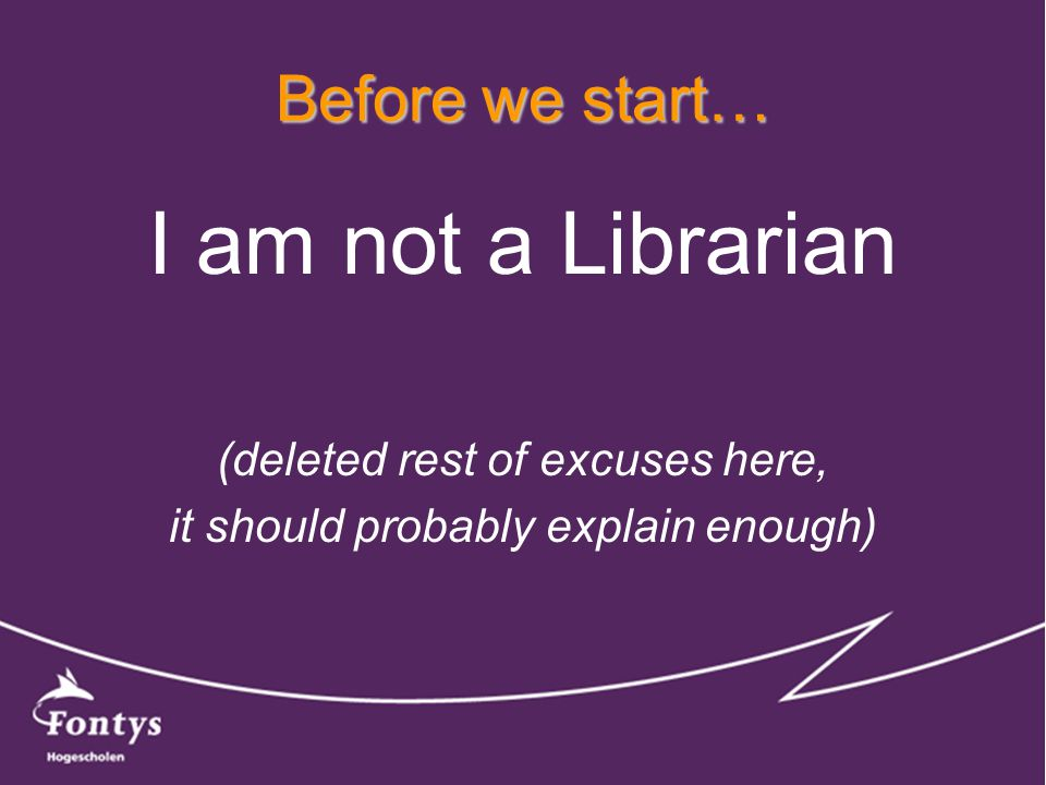 Before we start… I am not a Librarian (deleted rest of excuses here, it should probably explain enough)