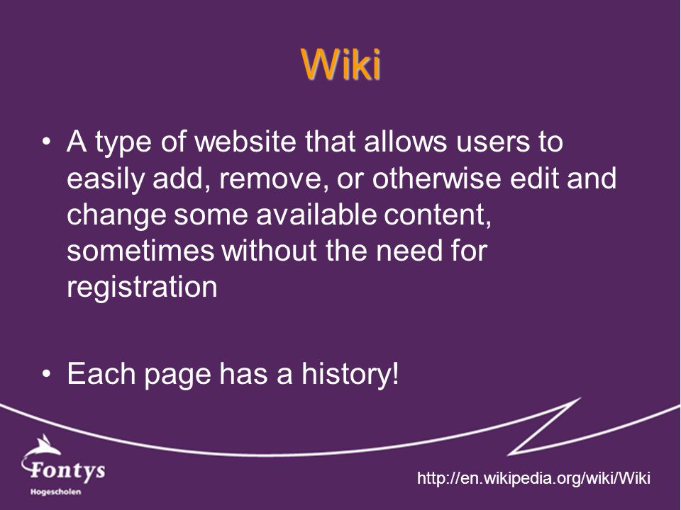Wiki A type of website that allows users to easily add, remove, or otherwise edit and change some available content, sometimes without the need for registration Each page has a history.
