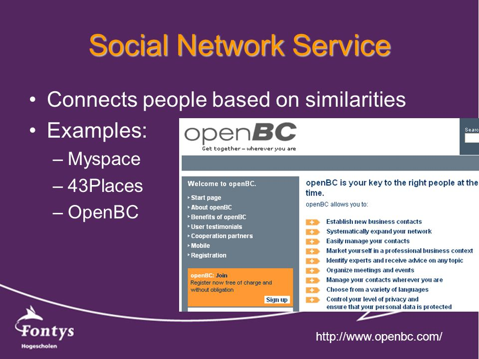 Social Network Service Connects people based on similarities Examples: –Myspace –43Places –OpenBC http://www.openbc.com/