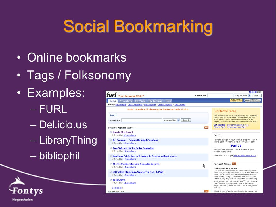 Social Bookmarking Online bookmarks Tags / Folksonomy Examples: –FURL –Del.icio.us –LibraryThing –bibliophil