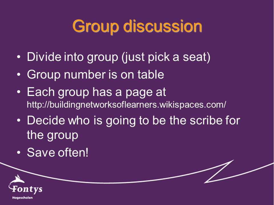 Group discussion Divide into group (just pick a seat) Group number is on table Each group has a page at http://buildingnetworksoflearners.wikispaces.com/ Decide who is going to be the scribe for the group Save often!