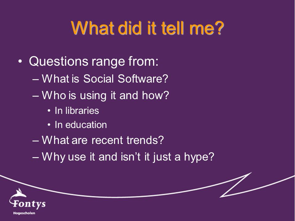 What did it tell me. Questions range from: –What is Social Software.