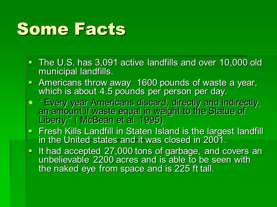 Some Facts  The U.S. has 3,091 active landfills and over 10,000 old municipal landfills.